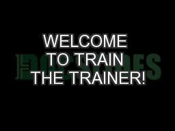 WELCOME TO TRAIN THE TRAINER! PowerPoint Presentation, PPT - DocSlides