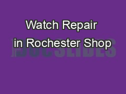 Watch Repair in Rochester Shop PDF document - DocSlides