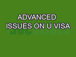 ADVANCED ISSUES ON U VISA PowerPoint PPT Presentation