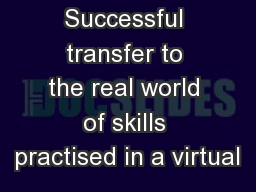 Successful transfer to the real world of skills practised in a virtual