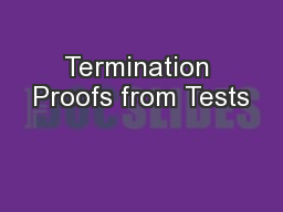 Termination Proofs from Tests PowerPoint PPT Presentation