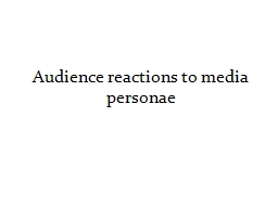 Audience reactions to media personae PowerPoint PPT Presentation