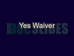 Yes Waiver PowerPoint PPT Presentation