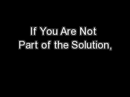 If You Are Not Part of the Solution,