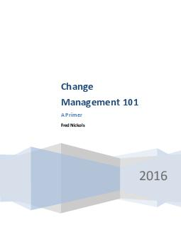 Change Management  A Primer Fred Nickols  This paper presents some basics regarding change management and it does so from several perspectives including those of change management as  the task of man