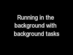Running in the background with background tasks