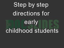 Step by step directions for early childhood students PowerPoint PPT Presentation