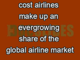 Call    Low cost airlines make up an evergrowing share of the global airline market
