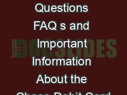 Frequently Asked Questions FAQ s and Important Information About the Chase Debit Card