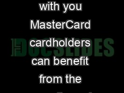 MasterCard Guide to Benefits Benefits that are always with you MasterCard cardholders can benefit from the security and safety offered through Extended Warranty coverage