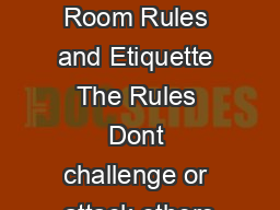 NCRA Chat Room Rules and Etiquette The Rules Dont challenge or attack others