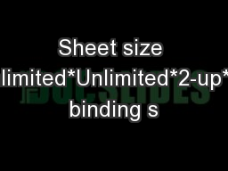Sheet size capabilitiesUnlimited*Unlimited*2-up**2-up**Mixed binding s