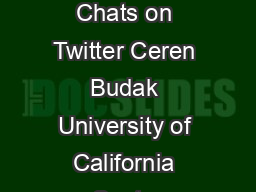 On Participation in Group Chats on Twitter Ceren Budak University of California Santa Barbara CA cbudakcs