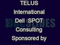 TELUS International  Proven Strategies to Drive ROI for Chat Panel insights from TELUS International Dell  SPOT Consulting Sponsored by  TELUS International Moderated by Customer Management IQ  IQPC PowerPoint PPT Presentation