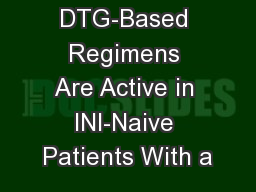 DTG-Based Regimens Are Active in INI-Naive Patients With a