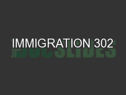 IMMIGRATION 302 PowerPoint PPT Presentation