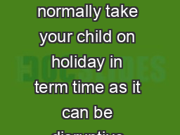 Holidays During Term Time Guideline You should not normally take your child on holiday in term time as it can be disruptive both to your childs education and to the school