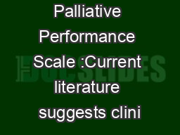 Use of Palliative Performance Scale :Current literature suggests clini