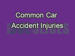 Common Car Accident Injuries PowerPoint PPT Presentation