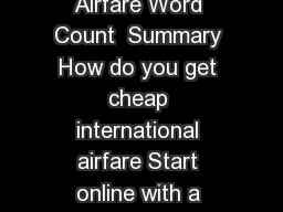 Title Cheap International Airfare Word Count  Summary How do you get cheap international airfare Start online with a trick the author used to save over