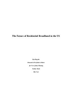 The Future of Residential Broadband in the US Ilya Bagrak Alexandra Fedyukova Baker JerYee John Chuang Tushar Dani Ilin Tsai  INTRODCUTION Residential broadband refers to the technologies th at provi