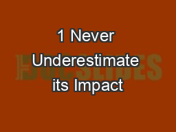 1 Never Underestimate its Impact
