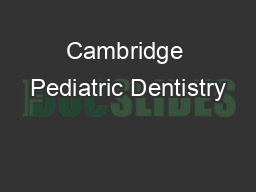 Cambridge Pediatric Dentistry PowerPoint PPT Presentation