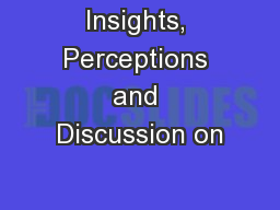 Insights, Perceptions and Discussion on