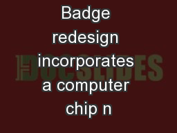 Purpose: ID Badge redesign incorporates a computer chip n