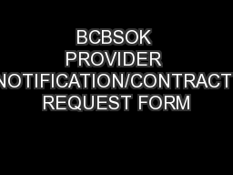 BCBSOK PROVIDER NOTIFICATION/CONTRACT REQUEST FORM PowerPoint PPT Presentation