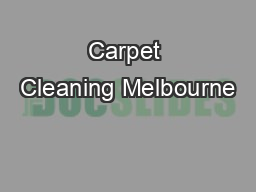 Carpet Cleaning Melbourne PowerPoint PPT Presentation