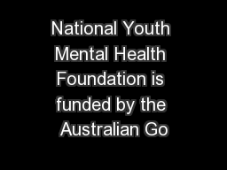 National Youth Mental Health Foundation is funded by the Australian Go