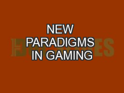 NEW PARADIGMS IN GAMING