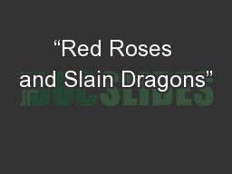 """Red Roses and Slain Dragons"""