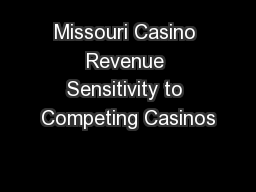 Missouri Casino Revenue Sensitivity to Competing Casinos