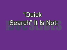"""""""Quick Search"""" It Is Not:"""