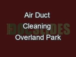 Air Duct Cleaning Overland Park PowerPoint PPT Presentation