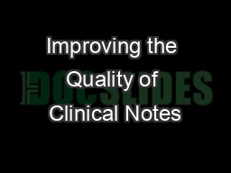 Improving the Quality of Clinical Notes PowerPoint PPT Presentation