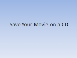 Save Your Movie on a CD
