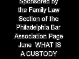 CHILD CUSTODY IN PH ILADELPHIA COUNTY Sponsored by the Family Law Section of the Philadelphia Bar Association Page  June  WHAT IS A CUSTODY ORDER A custody order is a written order signed by a judge