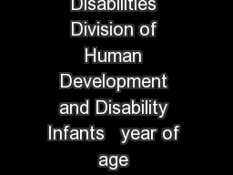 National Center on Birth Defects and Developmental Disabilities Division of Human Development and Disability Infants   year of age Developmental Milestones Skills such as taking a first step smiling