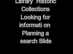 Library  Historic Collections Looking for informati on  Planning a search Slide