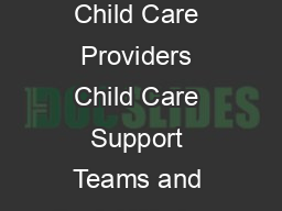 For Families Child Care Providers Child Care Support Teams and Social Workers PowerPoint PPT Presentation