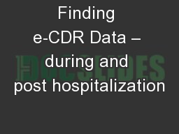 Finding e-CDR Data – during and post hospitalization