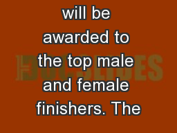 Cash prizes will be awarded to the top male and female finishers. The