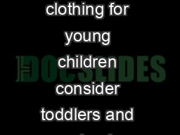 SELECTION When selecting clothing for young children consider toddlers and preschoolers physical characteristics