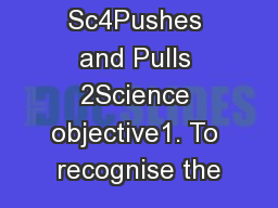 Key Stage 1 Sc4Pushes and Pulls 2Science objective1. To recognise the PowerPoint PPT Presentation