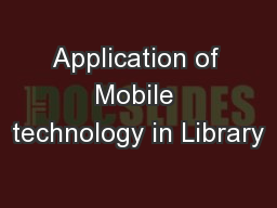 Application of Mobile technology in Library