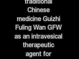 RESEARCH ARTICLE Open Access The investigation of a traditional Chinese medicine Guizhi Fuling Wan GFW as an intravesical therapeutic agent for urothelial carcinoma of the bladder ChiChen Lu   MeiYi
