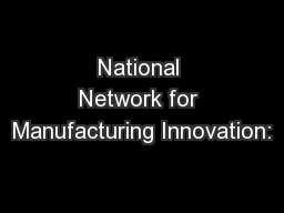 National Network for Manufacturing Innovation: PowerPoint PPT Presentation